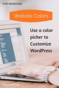 For Windows: Website Colours Use a color picker to Customize WordPress