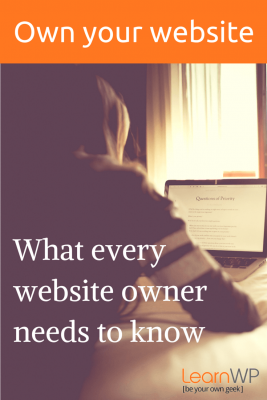 Whether setting up your own website or hiring a web designer to handle the process for you, make sure you own your own site and know exactly where to locate all the important account usernames and passwords.