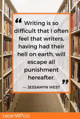 Writing is so difficult that I often feel that writers, having had their hell on earth, will escape all punishment hereafter.― Jessamyn West.