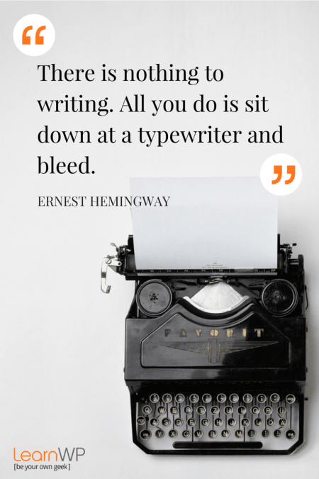 There is nothing to writing. All you do is sit down at a typewriter and bleed. Ernest Hemingway