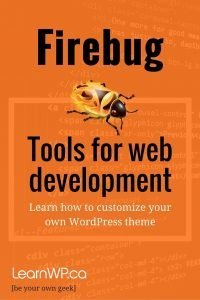 FIrebug Tools for web development Learn how to customize your own WordPress theme