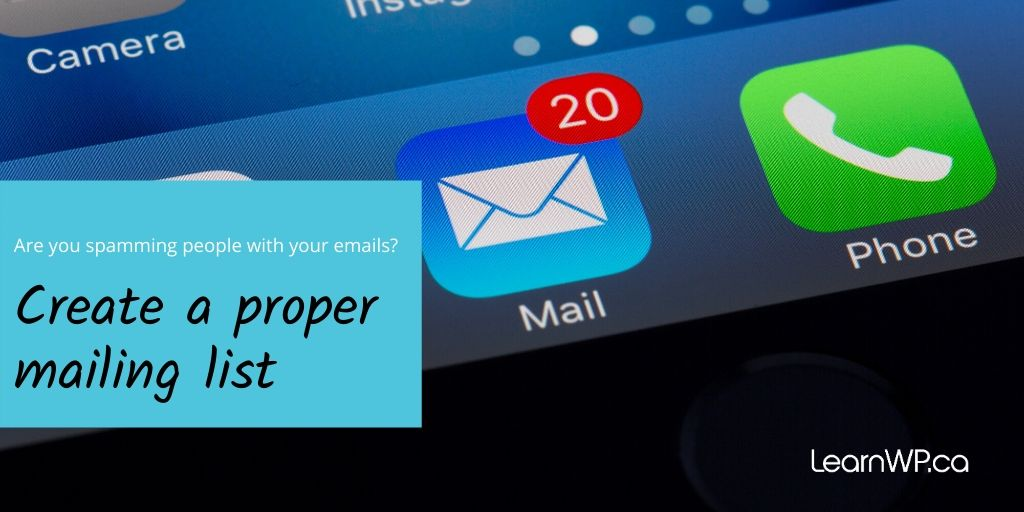 Are you spamming people with your emails? Create a proper mailing list