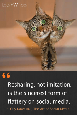 Resharing, not imitation, is the sincerest form of flattery on social media. Guy Kawasaki