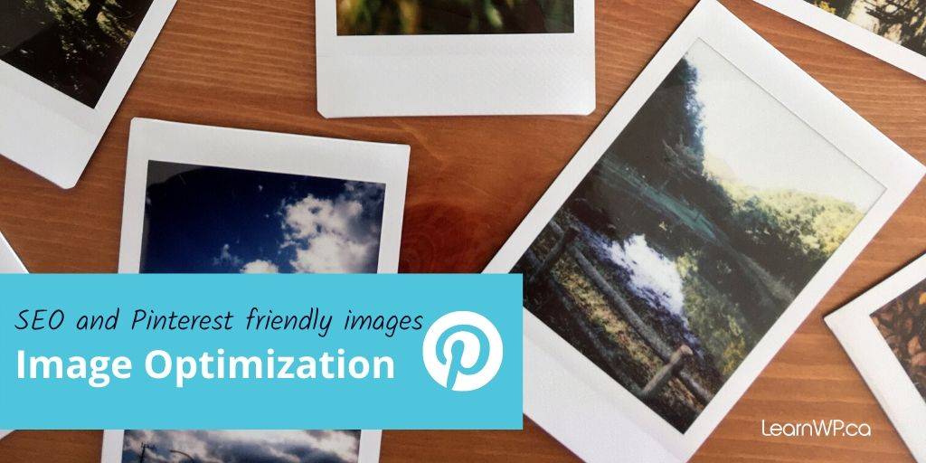 SEO & Pinterest Friendly Images | Optimizing images for Pinterest is good for your blog | LearnWP.ca
