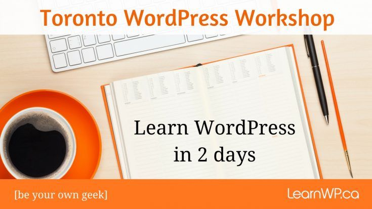 Toronto WordPress Workshop. Learn WordPress in 2 days