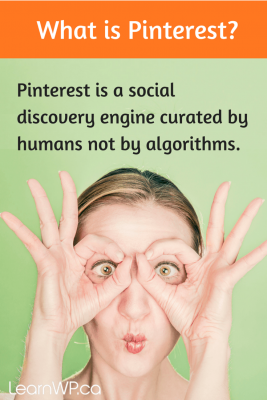 Pinterest is a social discovery engine curated by humans not by algorithms. - LearnWP