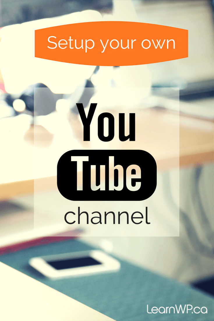 How To Setup Your YouTube Channel