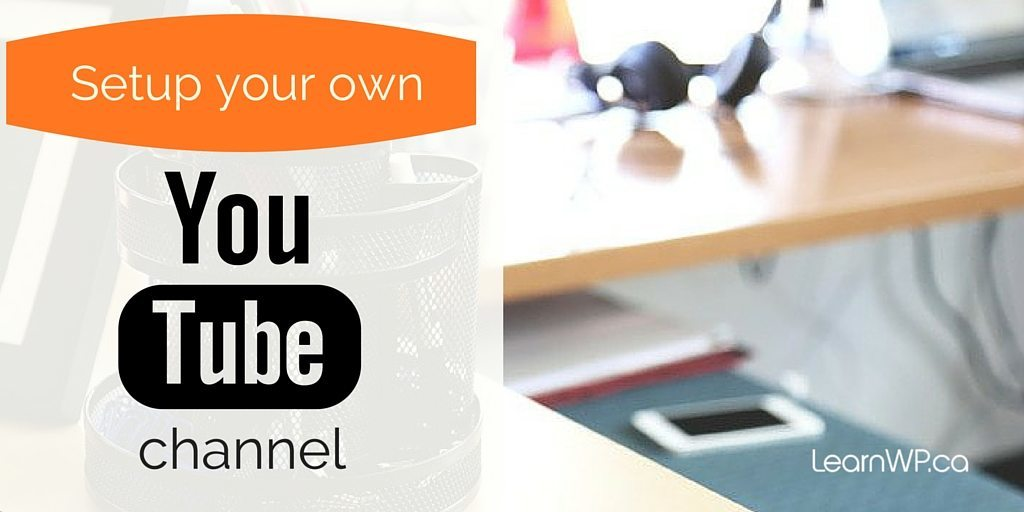 How to Setup your own YourTube Channel