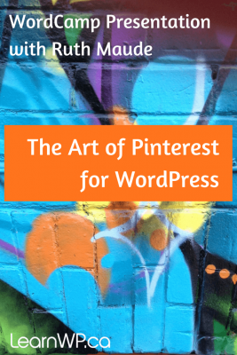 The Art of PInterest for WordPress - WordCamp Presentation with Ruth Maude