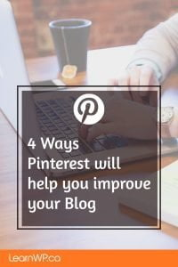 4 Ways Pinterest will help you improve your Blog