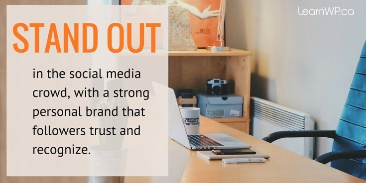 Stand out in the social media crowd with a strong personal brand that followers trust and recognize
