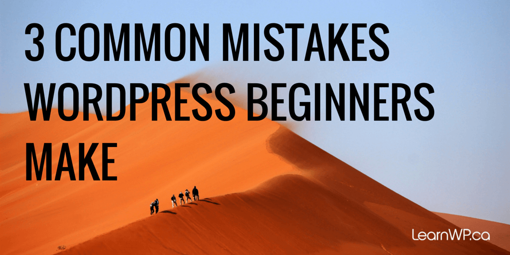 3 Common Mistakes WordPress Beginners Make