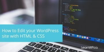 How to edit your WordPress theme with HTML and CSS