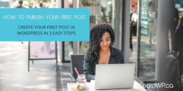 3 Easy Steps to Publish Your First Post in WordPress
