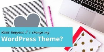 What happens if I change my WordPress Theme?