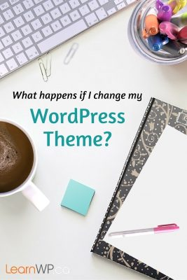what happens if I change my WordPress Theme?