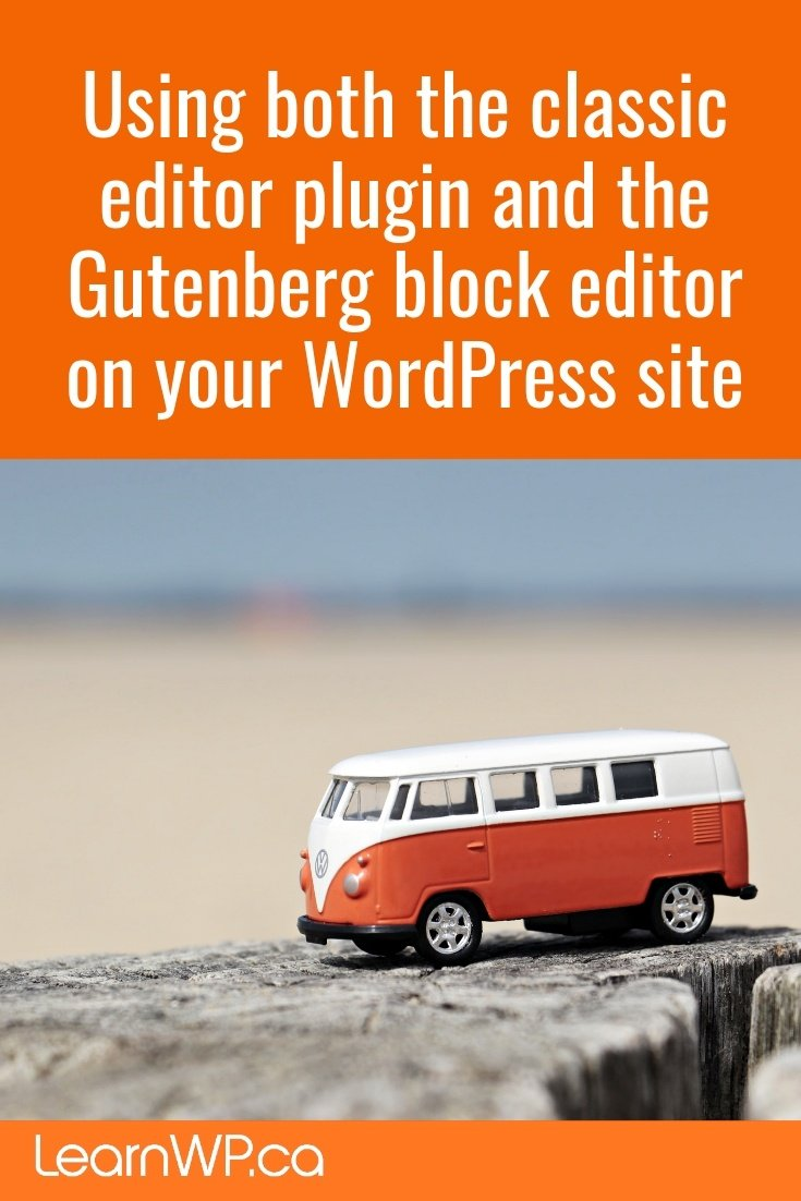 Using both the classic editor plugin and the Gutenberg block editor on your WordPress site