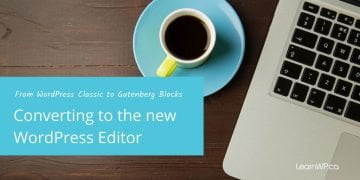 How to Convert from the WordPress Classic to Gutenberg Blocks