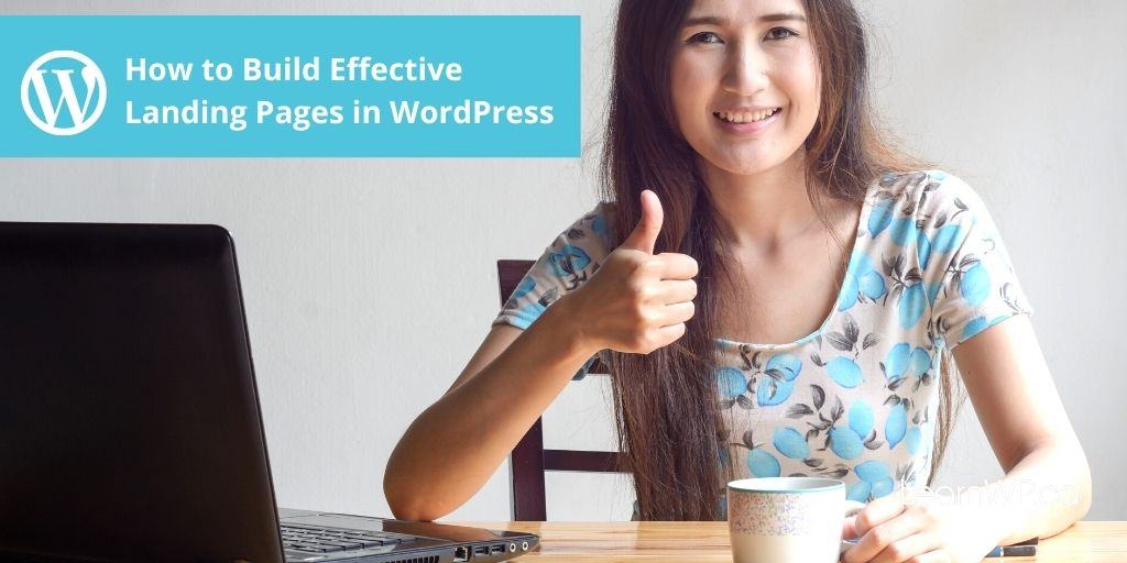 How to Build Effective Landing Pages in WordPress